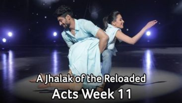 A Jhalak of the Reloaded Acts Week 11