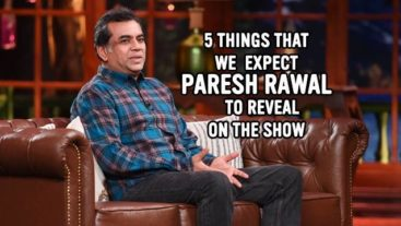 Five Things That We expect Paresh Rawal To Reveal On The Show