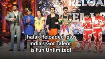Jhalak Reloaded plus India's Got Talent is Fun Unlimited!