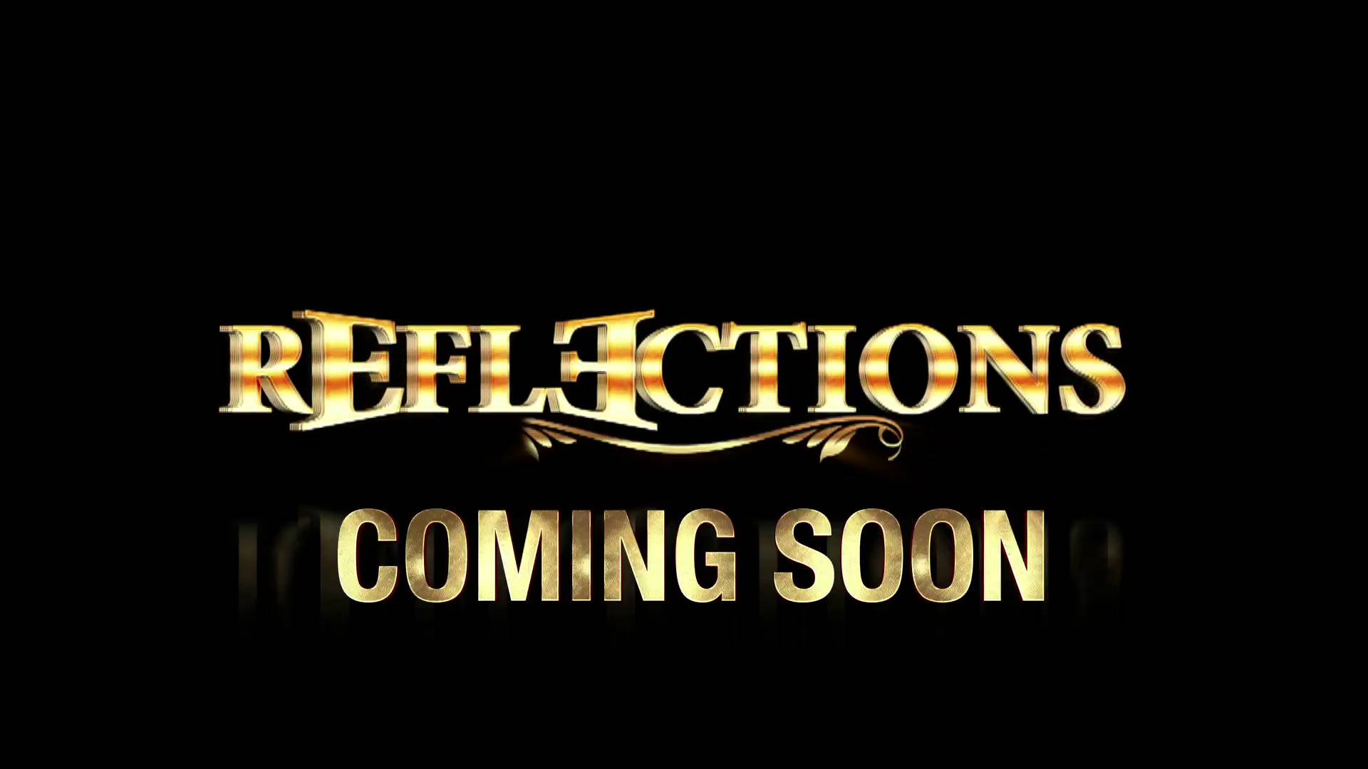 Reflections Coming Soon