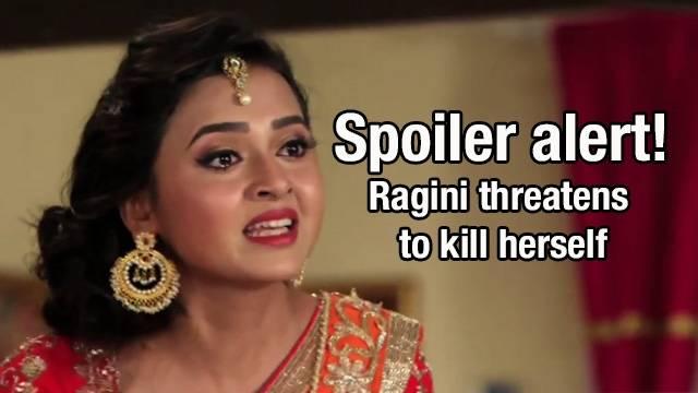 Swaragini Spoiler: Ragini threatens to end her life