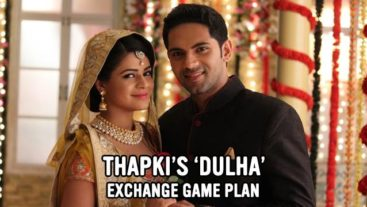 Thapki's Dulha Exchange Game Plan