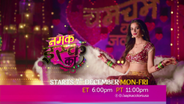 New Show Namak Issk Ka Starts 7th Dec Mon-Fri 6:00pm ET / 11:00pm PT