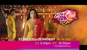 Bawara Dil Starts 22nd Feb, Mon-Fri ET 6:30pm PT 10:30pm on Aapkacolors