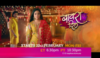 Bawara Dil starts 22nd Feb Mon-Fri ET 6:30pm PT 10:30pm on Aapka Colors