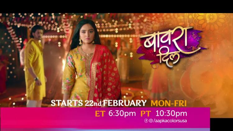 Bawara Dil starts 22nd Feb Mon-Fri ET 6:30pm PT 10:30pm on Aapka Colors
