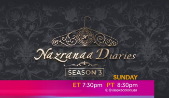Nazranaa Diaries Season 3 Sunday ET 7:30pm PT 8:30pm on Aapka Colors