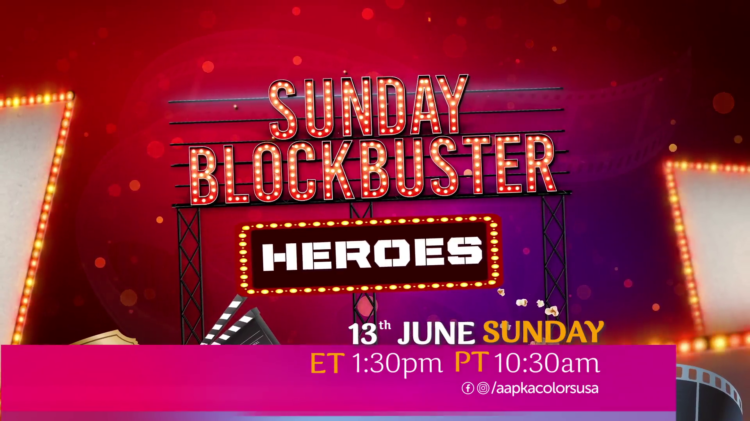 Sunday Blockbuster Heroes 13th Jun, Sunday ET 1:30pm PT 10:30am on Aapka Colors