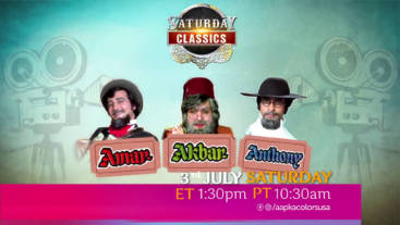 Saturday Classics Amar Akbar Anthony 3rd July Sat ET 1:30pm PT 10:30pm on Aapka Colors