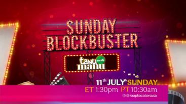 Sunday Blockbuster Tanu weds Manu 11th July Sunday, ET 1:30pm PT 10:30pm on Aaapka Colors