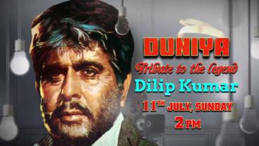 Duniya Tribute to the Dilip Kumar 11th July, Subday @2pm