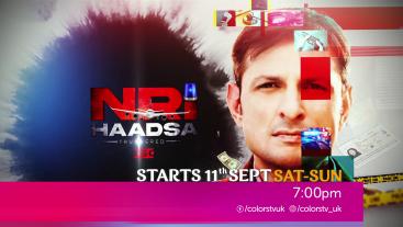 NRI Haadsa Season 2, Starts 11th Sept, Sat-Sun 7:00pm Colors UK